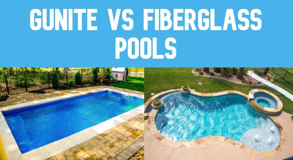 gunite vs fiberglass pools comparison